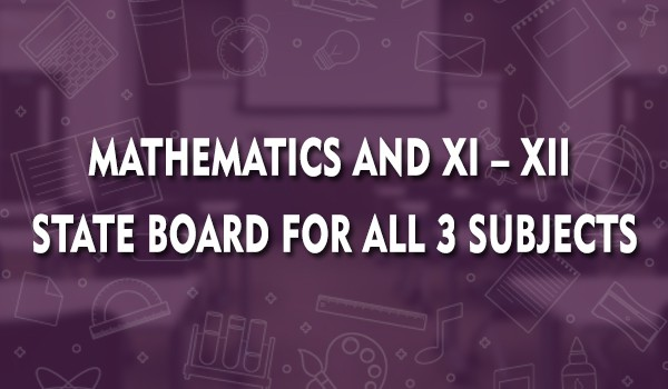 mathematics-and-xi-xii-state-board-for-all-3-subjects