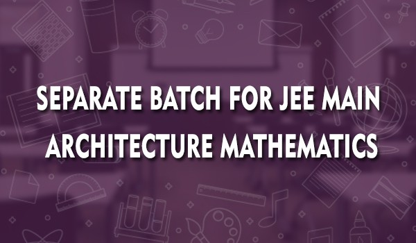 separate-batch-for-jee-main-architecture-mathematics
